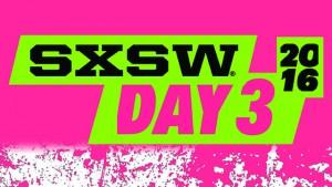 SXSW 2016 Day 3