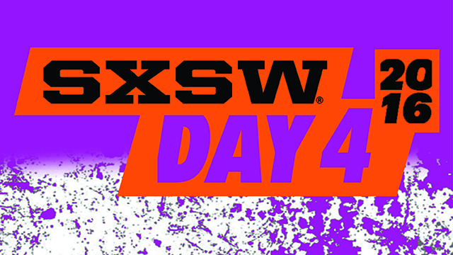 SXSW 2016 Day 4