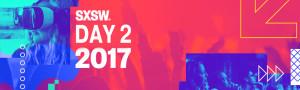 SXSW 2017 Day 2
